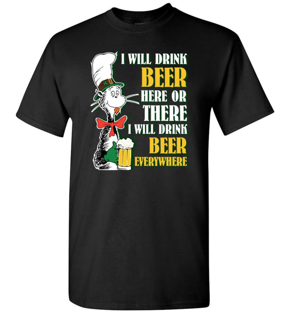 I Will Drink Beer Here Or Ther Drink Beer Everywhere - Short Sleeve T-Shirt - Black / S