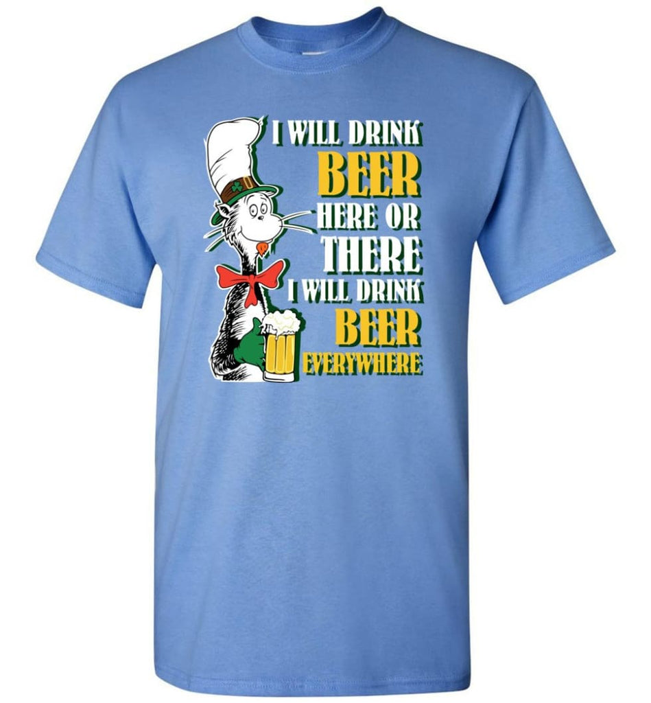 I Will Drink Beer Here Or Ther Drink Beer Everywhere - Short Sleeve T-Shirt - Carolina Blue / S