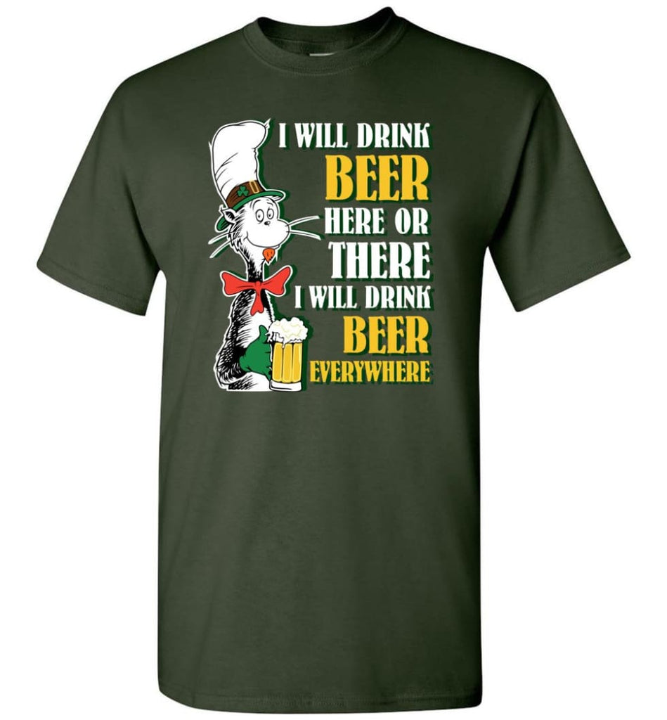 I Will Drink Beer Here Or Ther Drink Beer Everywhere - Short Sleeve T-Shirt - Forest Green / S