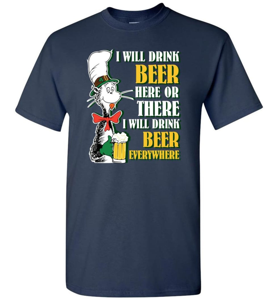 I Will Drink Beer Here Or Ther Drink Beer Everywhere - Short Sleeve T-Shirt - Navy / S