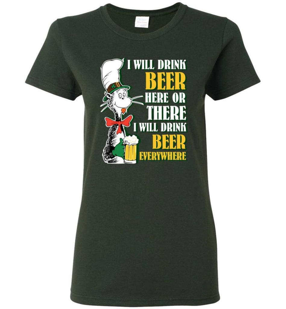 I Will Drink Beer Here Or Ther Drink Beer Everywhere Women Tee - Forest Green / M