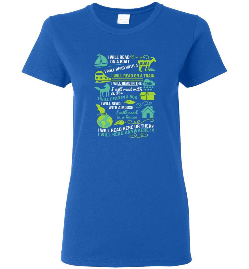 I Will Read On A Boat Shirt I Will Read Here Or There Or Everywhere - Women T-shirt - Royal / M