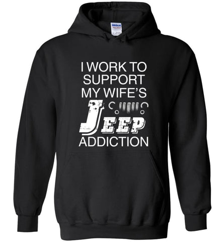 I Work To Support My Wife's Jeep Addiction - Hoodie - Black / M - Hoodie