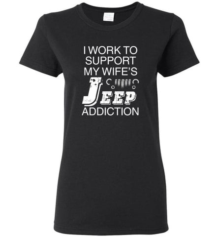 I Work To Support My Wife's Jeep Addiction - Women Tee - Black / M - Women Tee