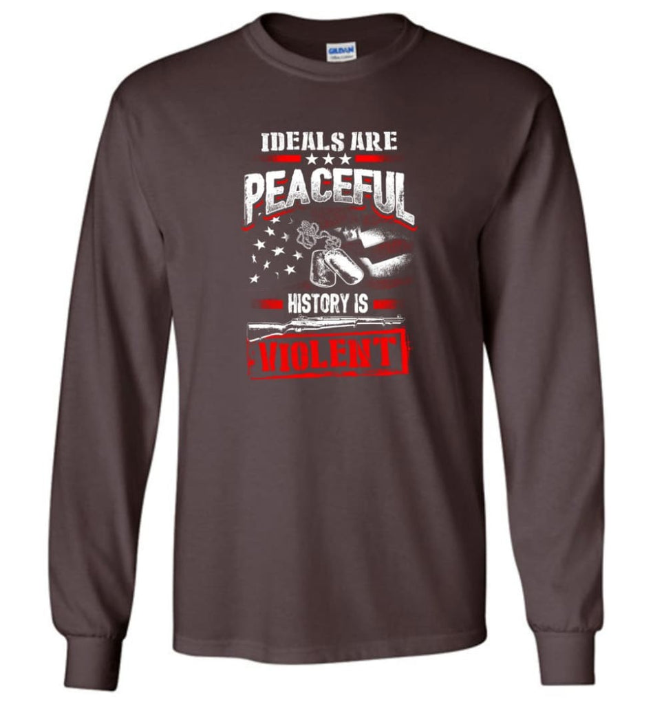 Ideals Are Peaceful History Is Violent - Long Sleeve T-Shirt - Dark Chocolate / M