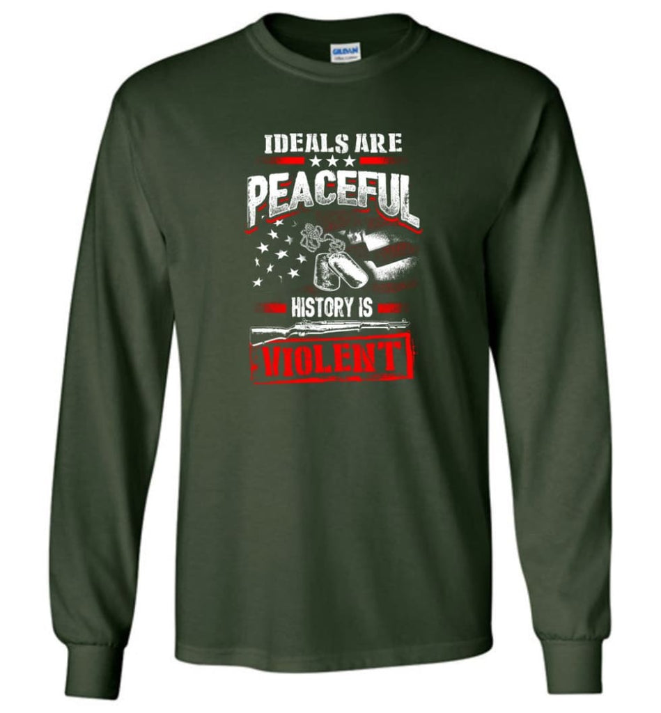 Ideals Are Peaceful History Is Violent - Long Sleeve T-Shirt - Forest Green / M