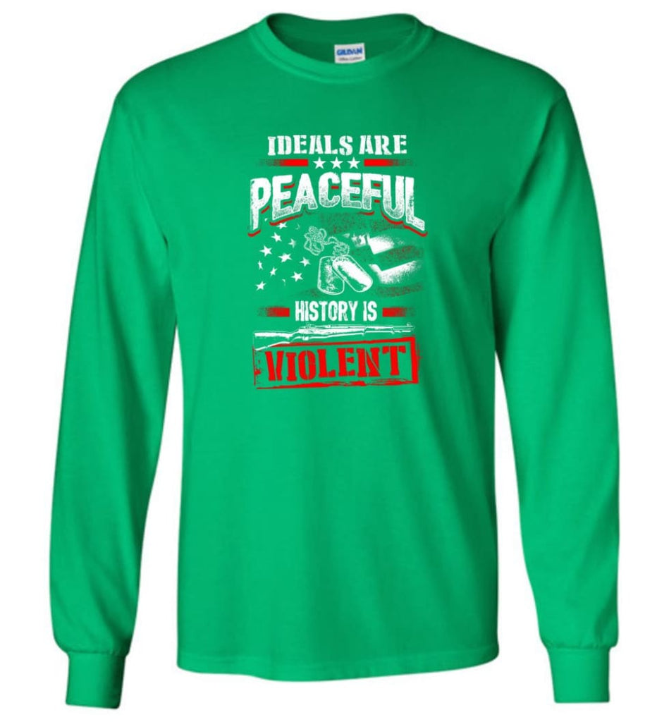 Ideals Are Peaceful History Is Violent - Long Sleeve T-Shirt - Irish Green / M