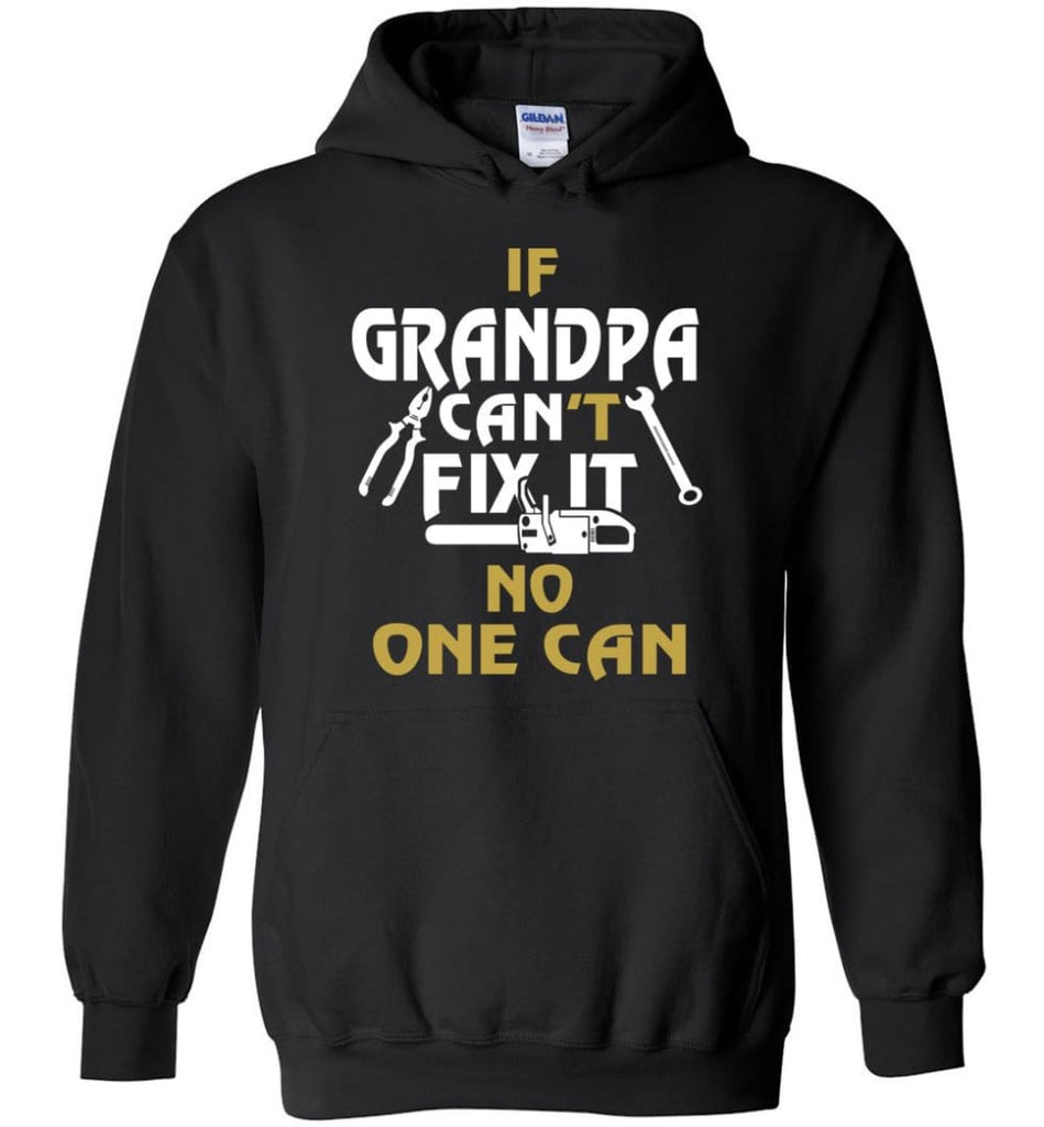If Grandpa Can't Fix It No One Can Gift For Dad Father Grandpa Hoodie - Black / S