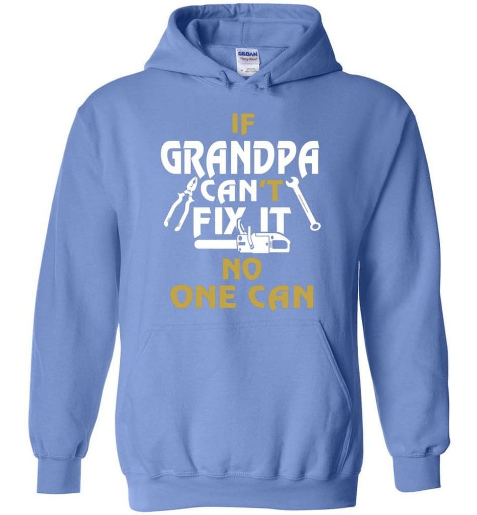 If Grandpa Can't Fix It No One Can Gift For Dad Father Grandpa Hoodie - Carolina Blue / S