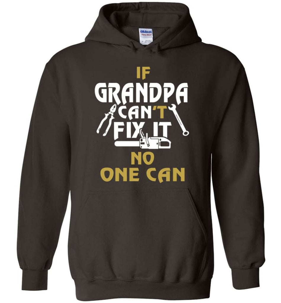 If Grandpa Can't Fix It No One Can Gift For Dad Father Grandpa Hoodie - Dark Chocolate / S