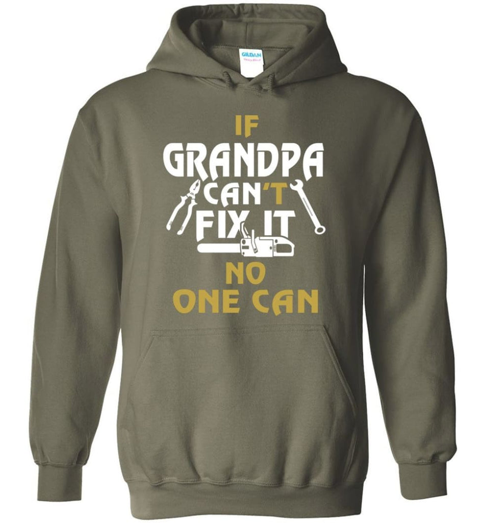If Grandpa Can't Fix It No One Can Gift For Dad Father Grandpa Hoodie - Military Green / S