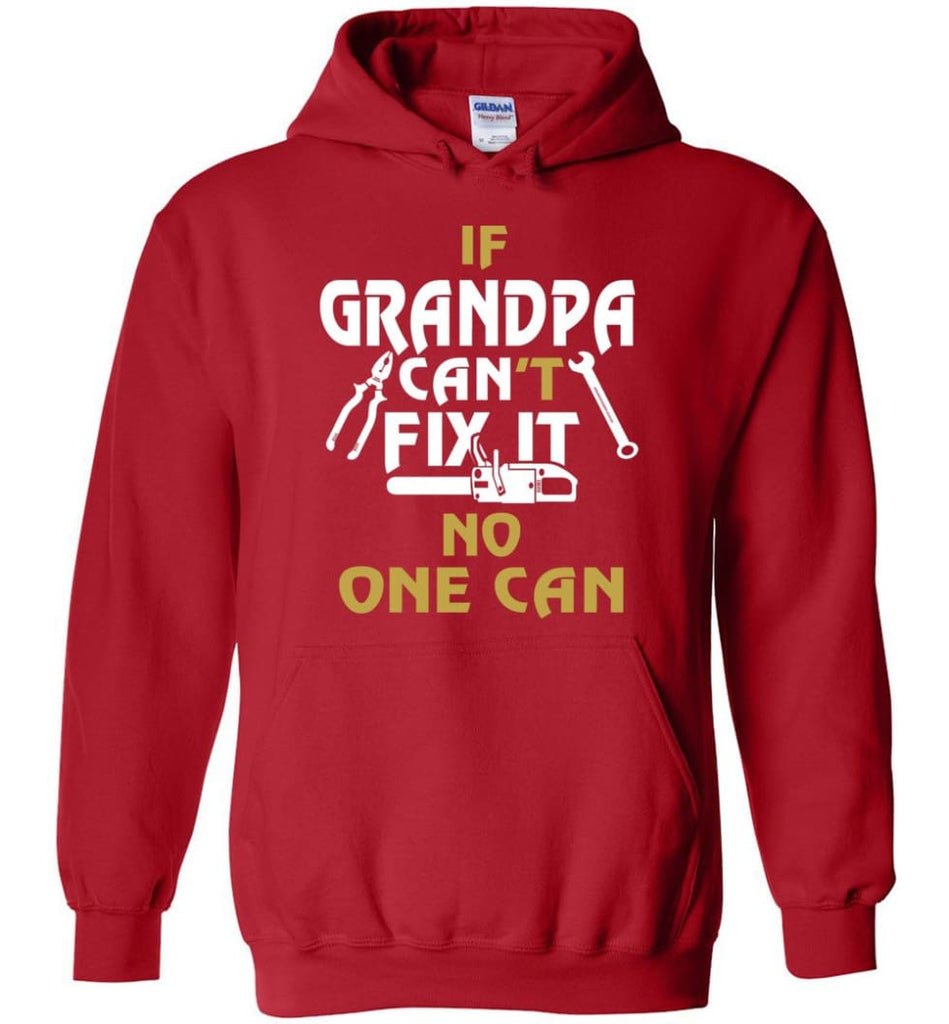 If Grandpa Can't Fix It No One Can Gift For Dad Father Grandpa Hoodie - Red / S