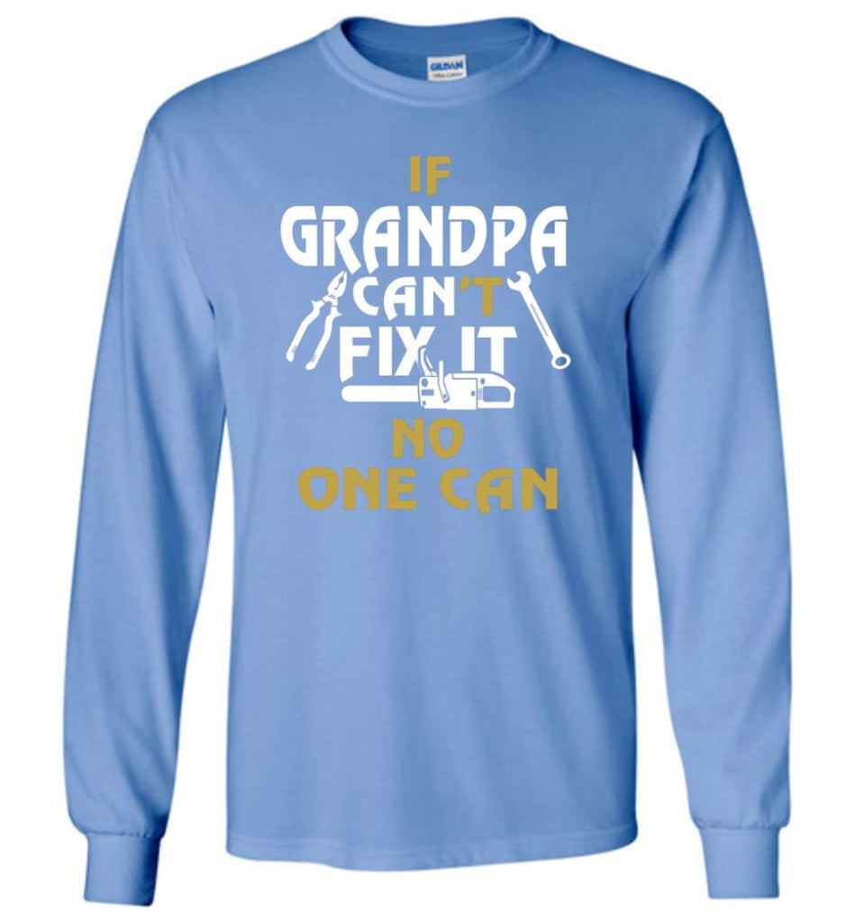 If Grandpa Can't Fix It No One Can Gift For Dad Father Grandpa Long Sleeve T-Shirt - Carolina Blue / S