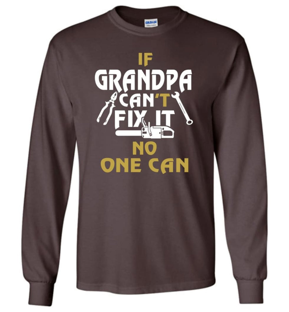 If Grandpa Can't Fix It No One Can Gift For Dad Father Grandpa Long Sleeve T-Shirt - Dark Chocolate / S