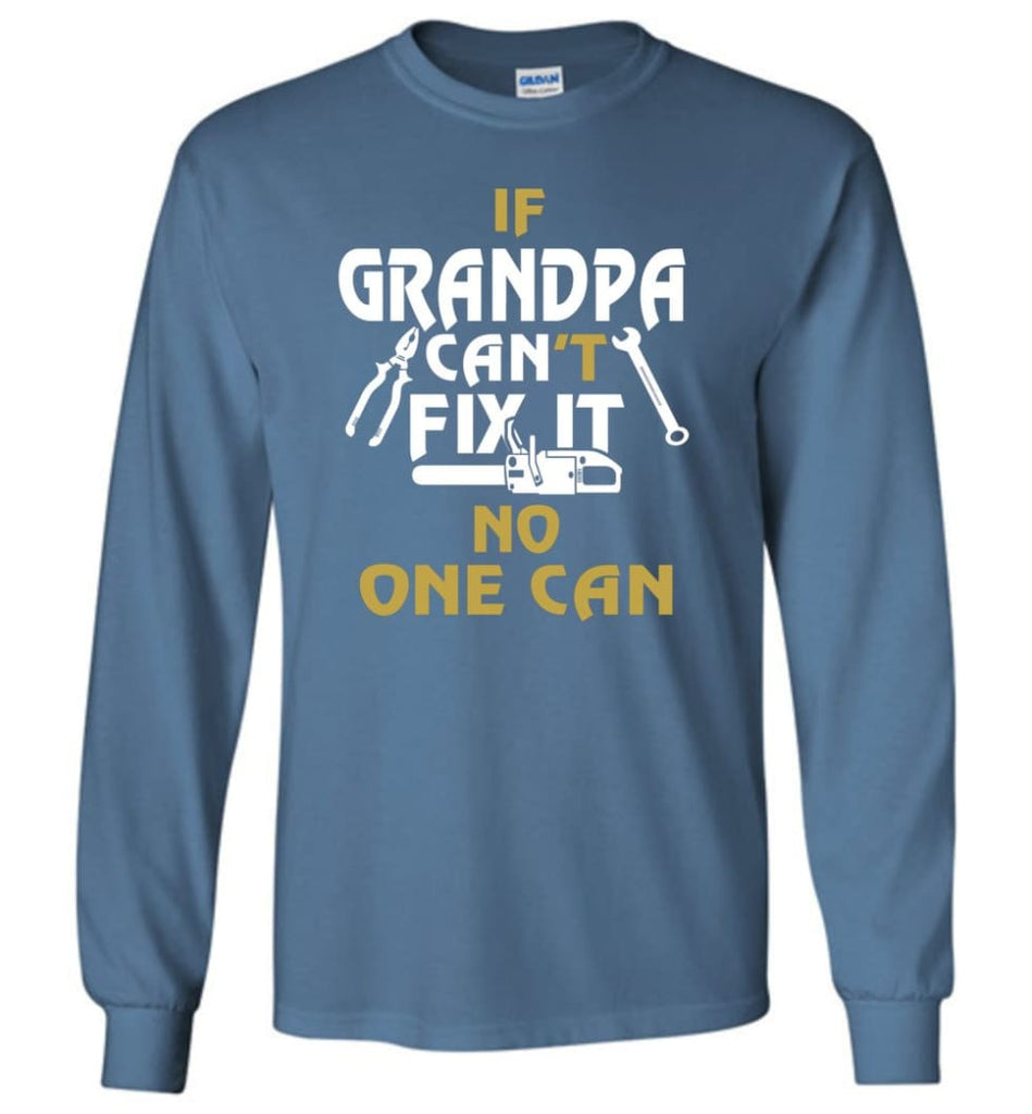 If Grandpa Can't Fix It No One Can Gift For Dad Father Grandpa Long Sleeve T-Shirt - Indigo Blue / S