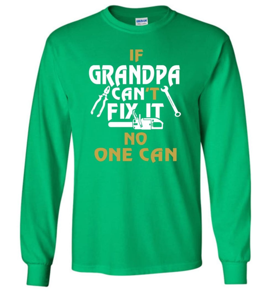 If Grandpa Can't Fix It No One Can Gift For Dad Father Grandpa Long Sleeve T-Shirt - Irish Green / S
