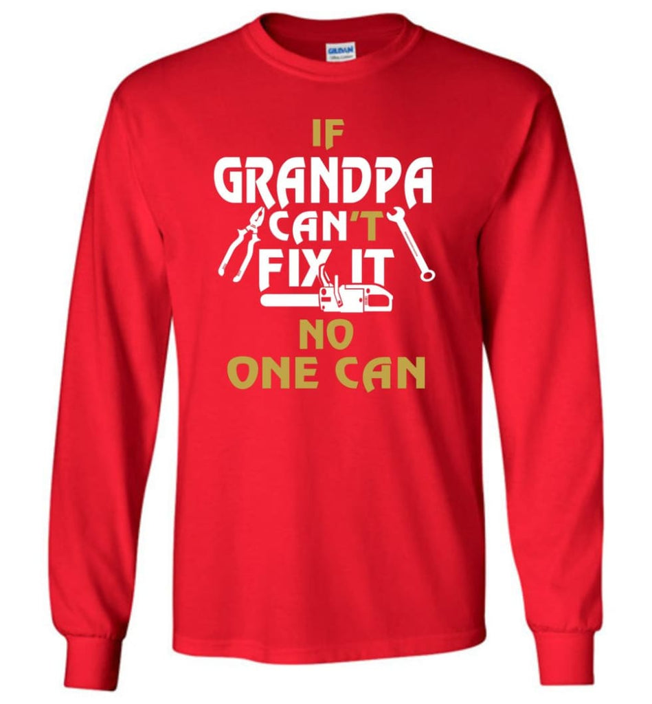 If Grandpa Can't Fix It No One Can Gift For Dad Father Grandpa Long Sleeve T-Shirt - Red / S