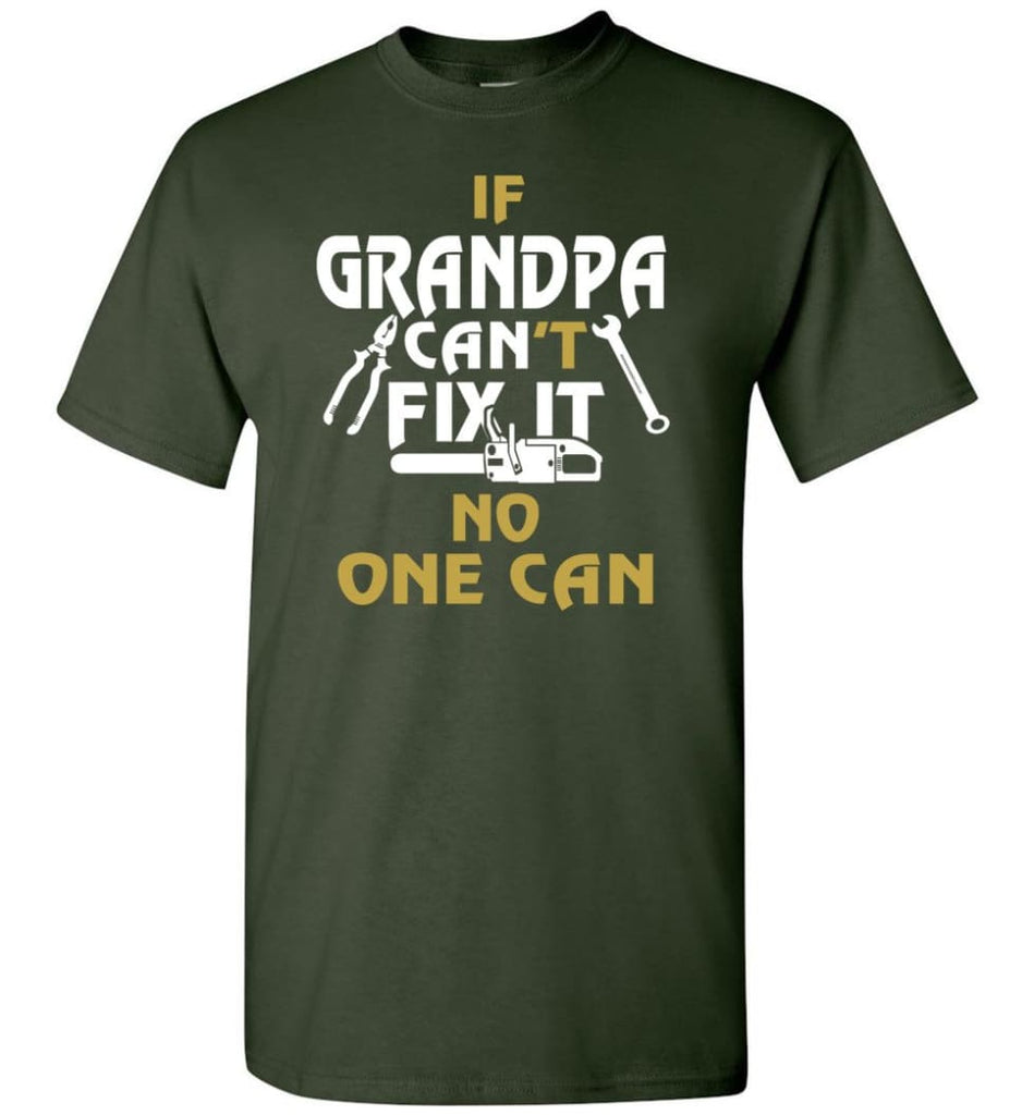 If Grandpa Can't Fix It No One Can Gift For Dad Father Grandpa T-Shirt - Forest Green / S