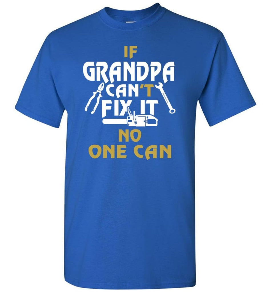 If Grandpa Can't Fix It No One Can Gift For Dad Father Grandpa T-Shirt - Royal / S