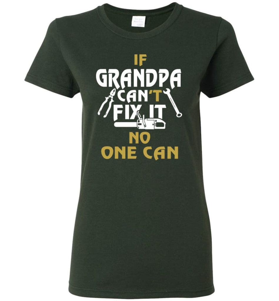 If Grandpa Can't Fix It No One Can Gift For Dad Father Grandpa Women Tee - Forest Green / S