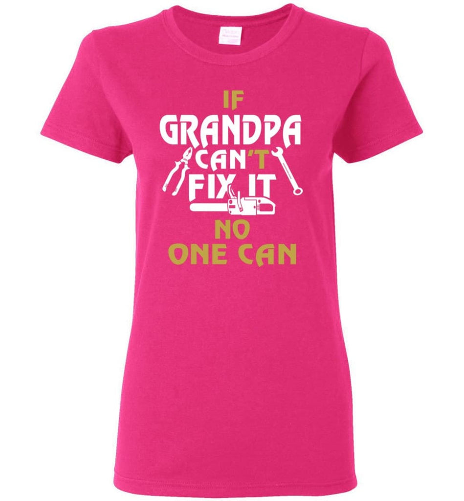 If Grandpa Can't Fix It No One Can Gift For Dad Father Grandpa Women Tee - Heliconia / S