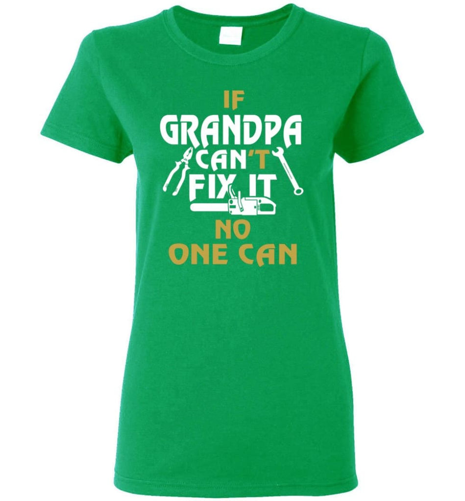 If Grandpa Can't Fix It No One Can Gift For Dad Father Grandpa Women Tee - Irish Green / S