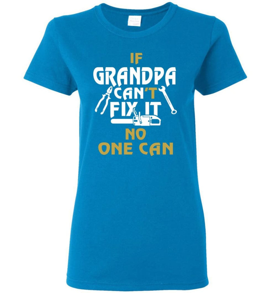 If Grandpa Can't Fix It No One Can Gift For Dad Father Grandpa Women Tee - Sapphire / S