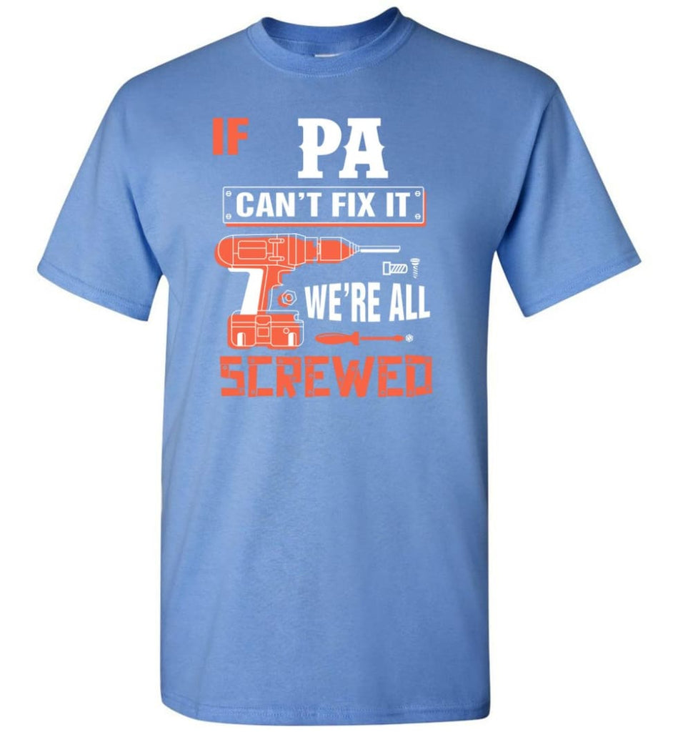 If PA Can't Fix It We're All Screwed Grandfather Christmas Present T-Shirt - Carolina Blue / S