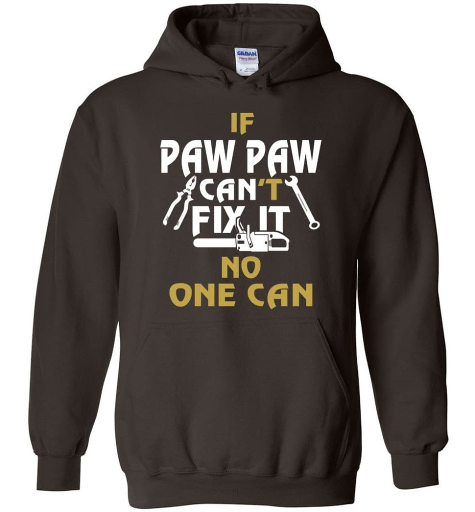 If Paw Paw Can't Fix It No One Can Gift For Dad Father Grandpa Hoodie - Dark Chocolate / M
