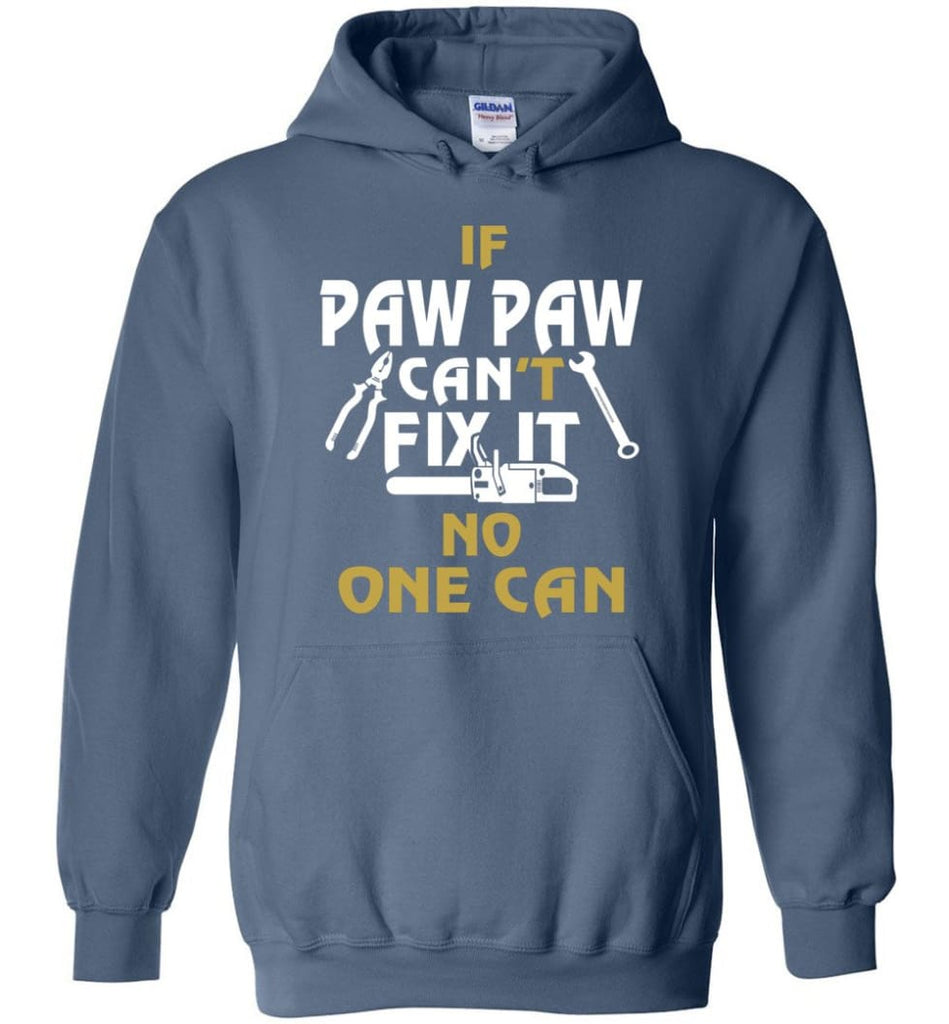 If Paw Paw Can't Fix It No One Can Gift For Dad Father Grandpa Hoodie - Indigo Blue / M