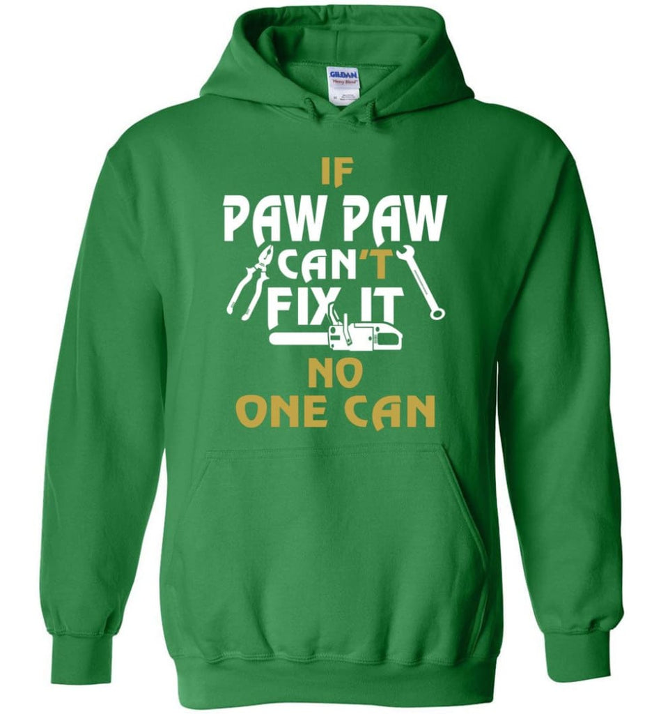 If Paw Paw Can't Fix It No One Can Gift For Dad Father Grandpa Hoodie - Irish Green / M