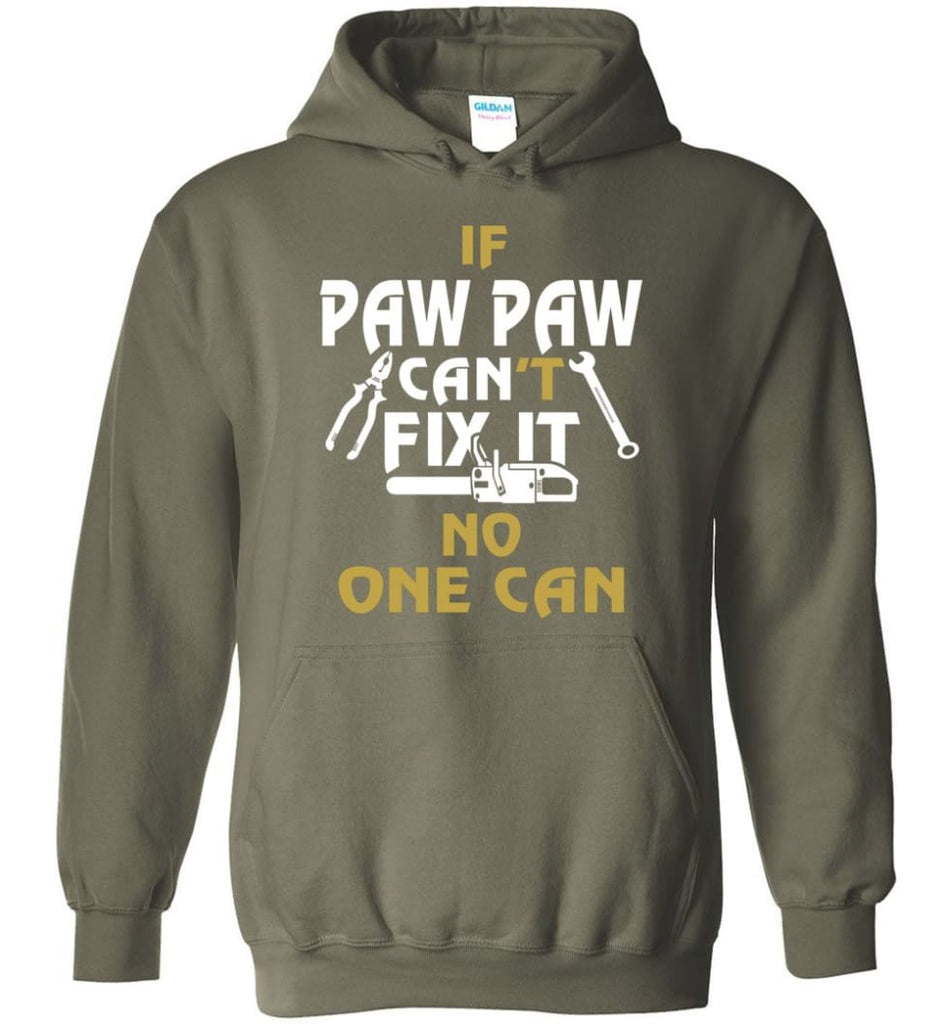 If Paw Paw Can't Fix It No One Can Gift For Dad Father Grandpa Hoodie - Military Green / M