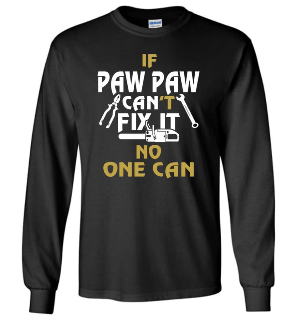 If Paw Paw Can't Fix It No One Can Gift For Dad Father Grandpa Long Sleeve T-Shirt - Black / M