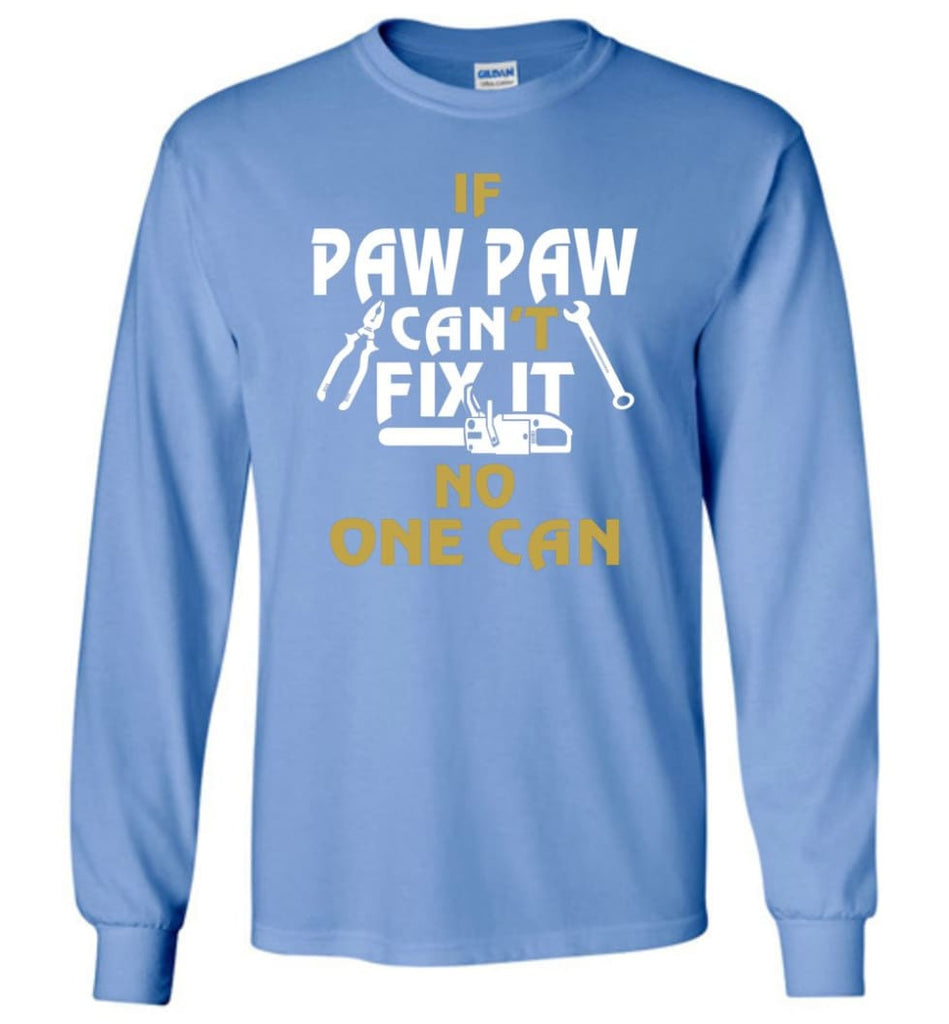 If Paw Paw Can't Fix It No One Can Gift For Dad Father Grandpa Long Sleeve T-Shirt - Carolina Blue / M