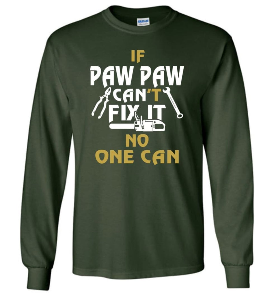 If Paw Paw Can't Fix It No One Can Gift For Dad Father Grandpa Long Sleeve T-Shirt - Forest Green / M