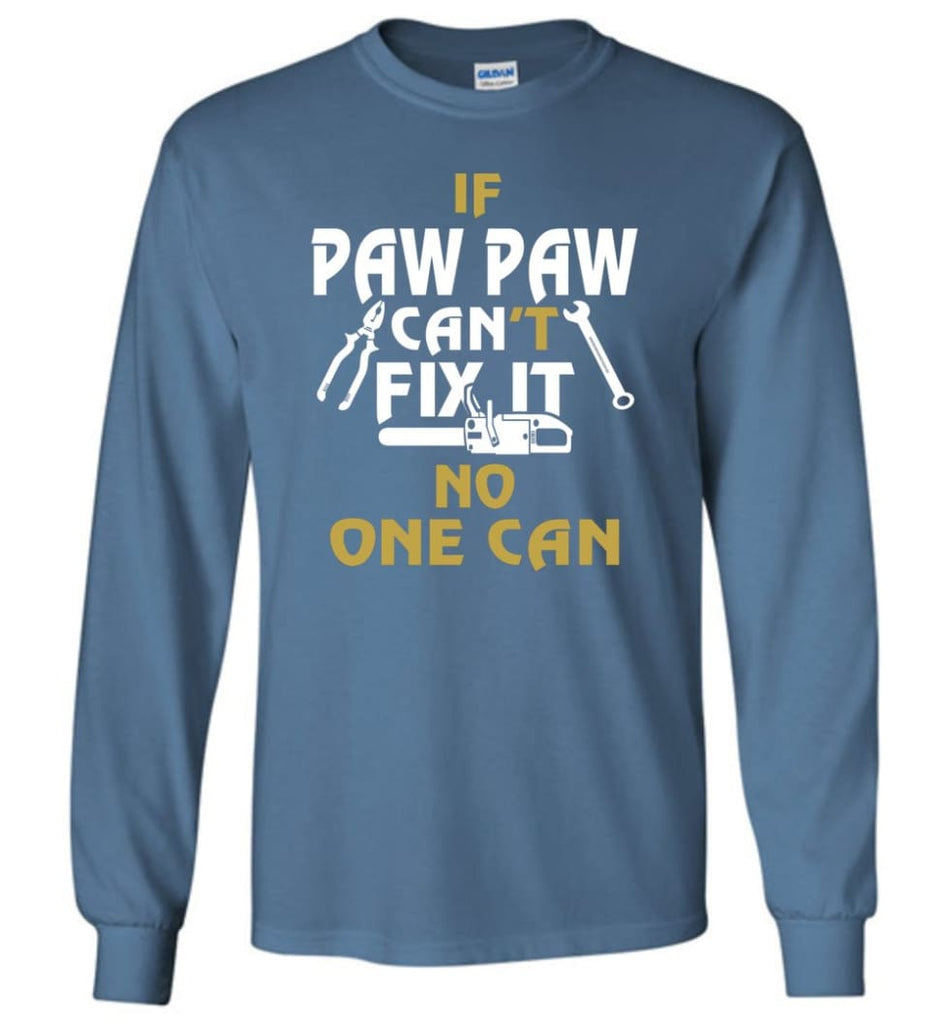 If Paw Paw Can't Fix It No One Can Gift For Dad Father Grandpa Long Sleeve T-Shirt - Indigo Blue / M