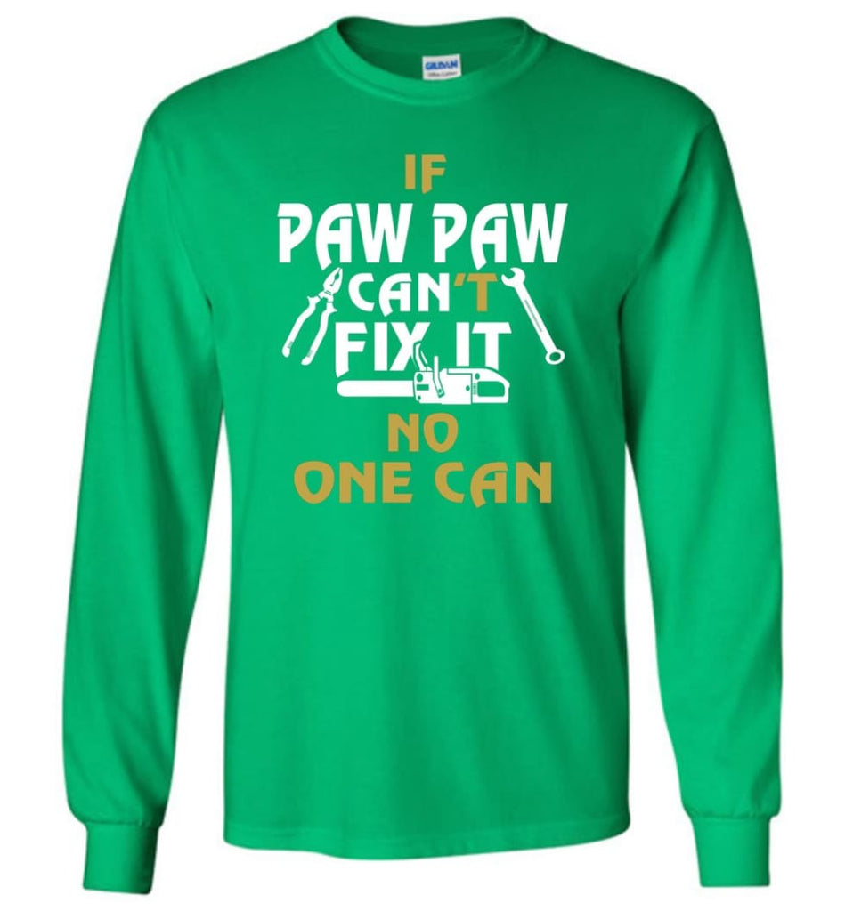 If Paw Paw Can't Fix It No One Can Gift For Dad Father Grandpa Long Sleeve T-Shirt - Irish Green / M