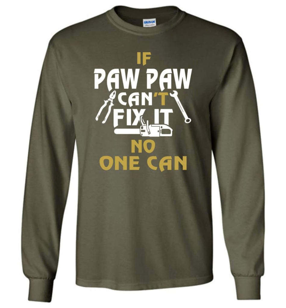 If Paw Paw Can't Fix It No One Can Gift For Dad Father Grandpa Long Sleeve T-Shirt - Military Green / M