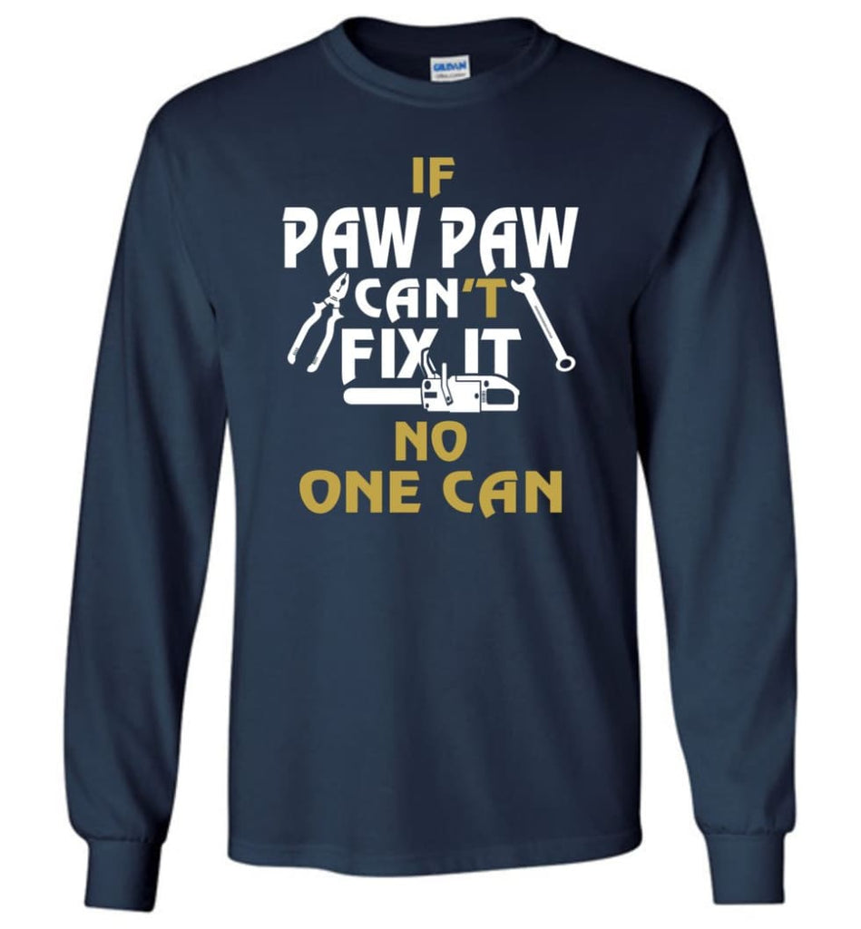 If Paw Paw Can't Fix It No One Can Gift For Dad Father Grandpa Long Sleeve T-Shirt - Navy / M