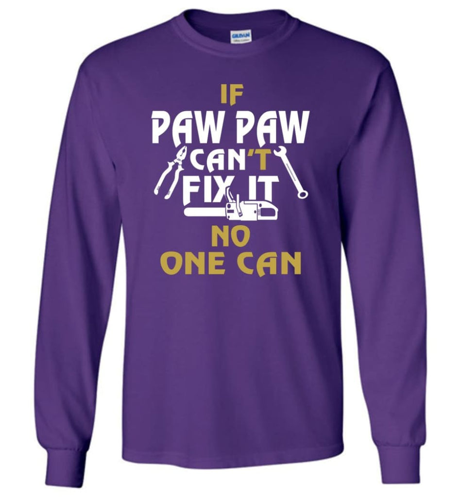 If Paw Paw Can't Fix It No One Can Gift For Dad Father Grandpa Long Sleeve T-Shirt - Purple / M