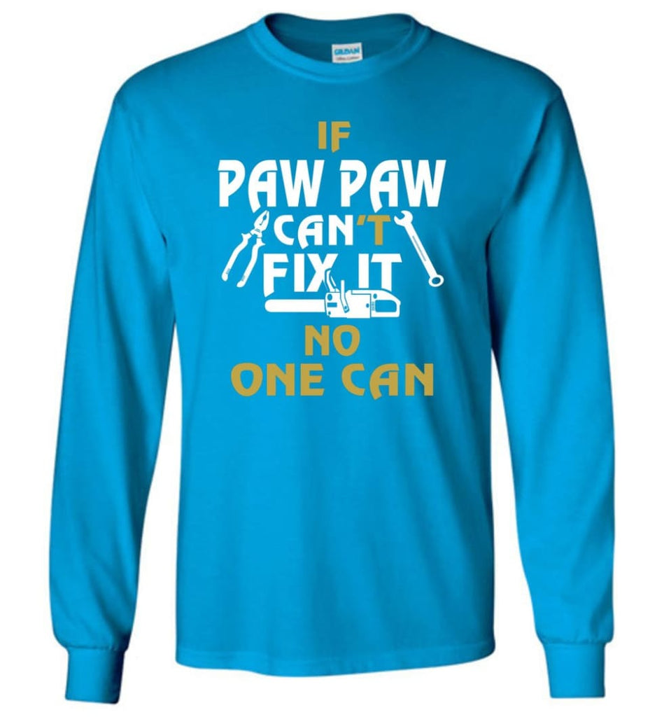 If Paw Paw Can't Fix It No One Can Gift For Dad Father Grandpa Long Sleeve T-Shirt - Sapphire / M
