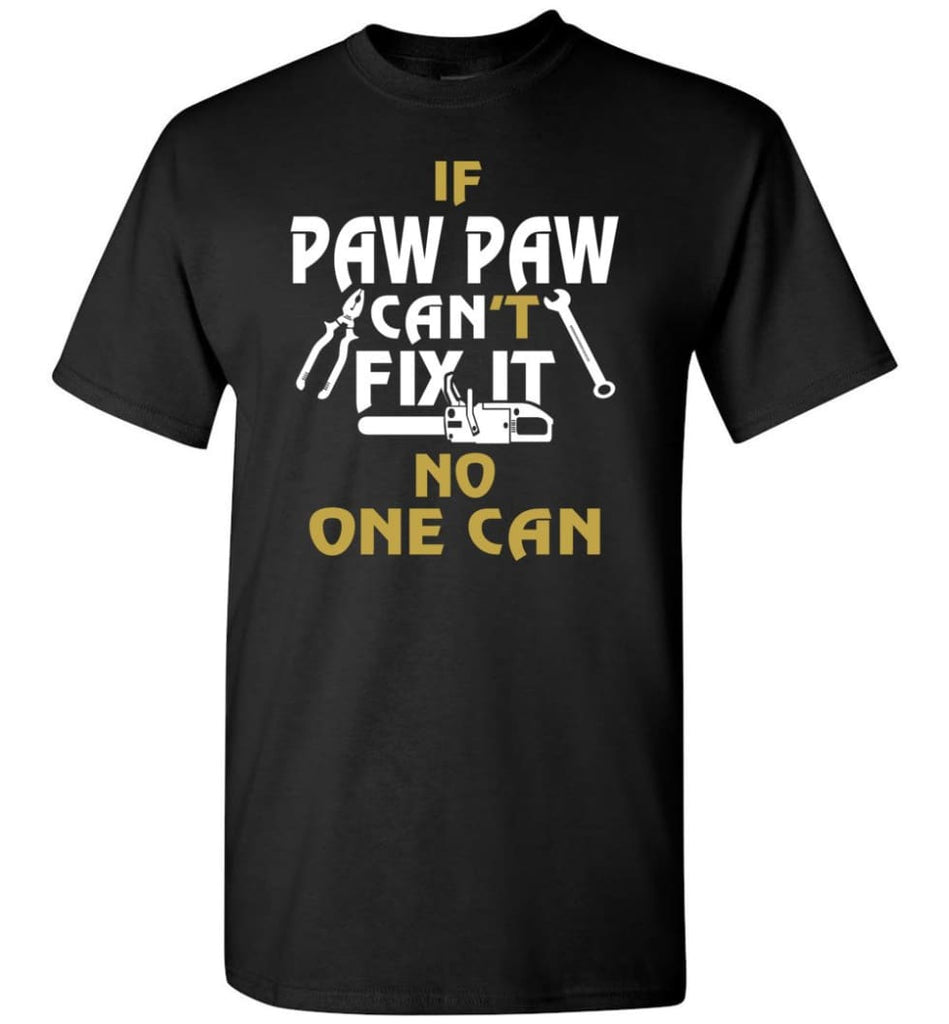 If Paw Paw Can't Fix It No One Can Gift For Dad Father Grandpa T-Shirt - Black / S