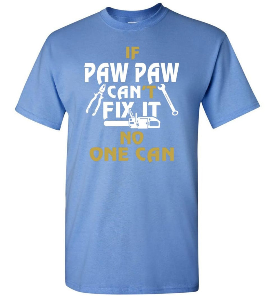 If Paw Paw Can't Fix It No One Can Gift For Dad Father Grandpa T-Shirt - Carolina Blue / S