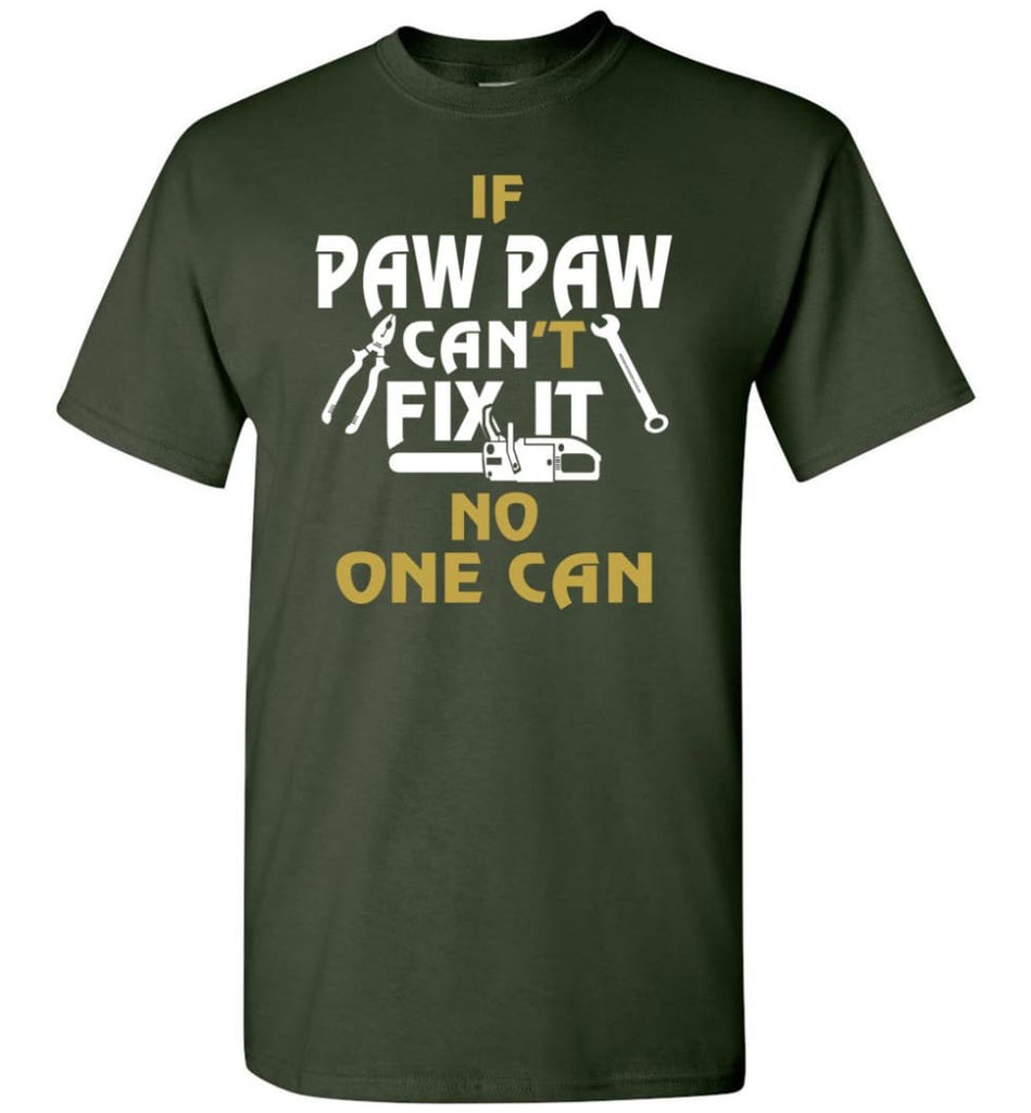 If Paw Paw Can't Fix It No One Can Gift For Dad Father Grandpa T-Shirt - Forest Green / S