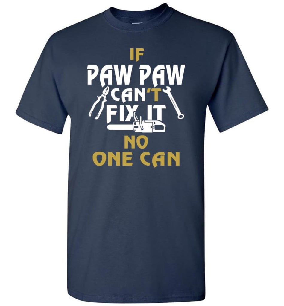 If Paw Paw Can't Fix It No One Can Gift For Dad Father Grandpa T-Shirt - Navy / S