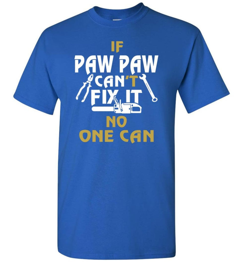 If Paw Paw Can't Fix It No One Can Gift For Dad Father Grandpa T-Shirt - Royal / S