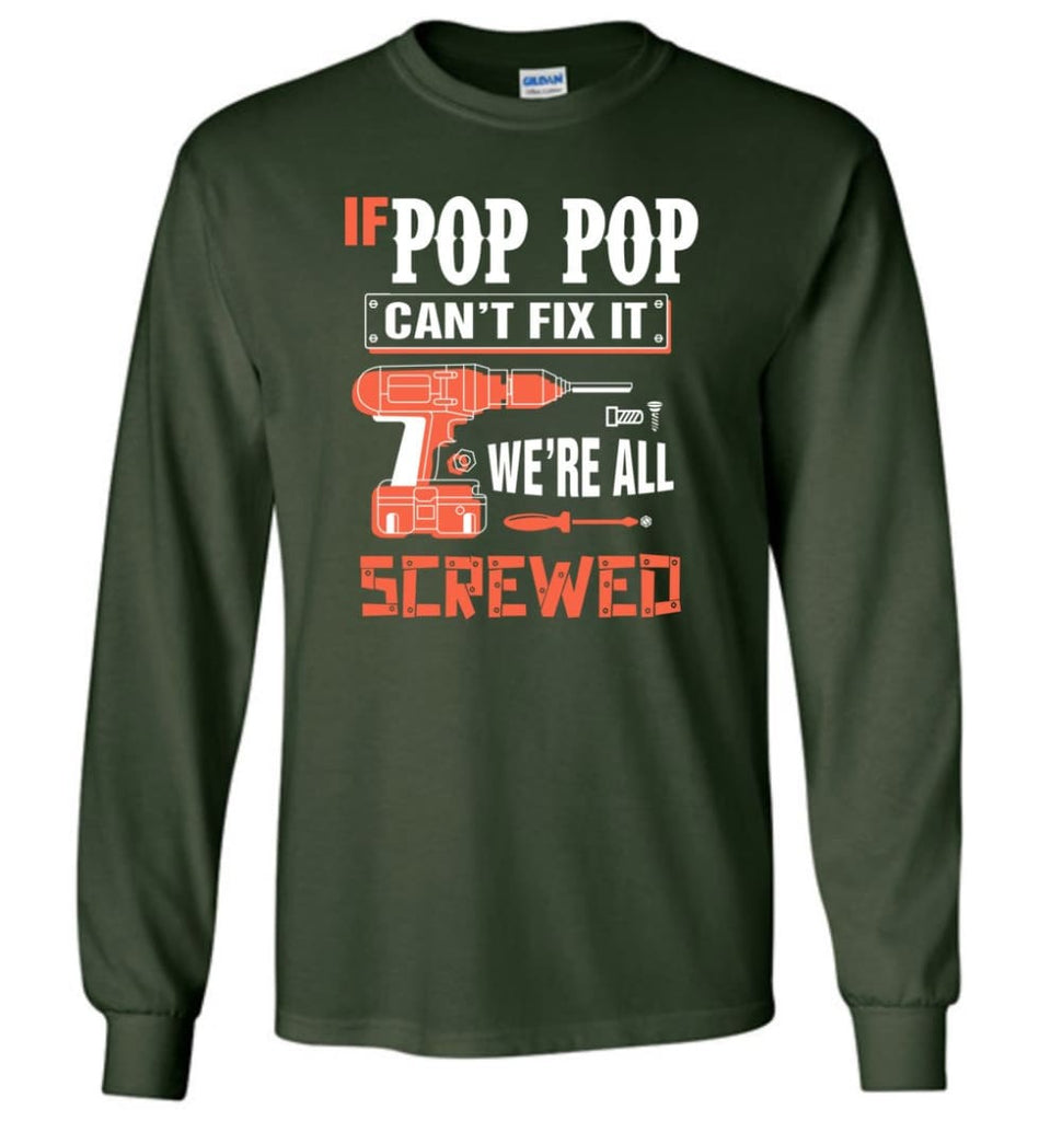 If POP POP Can't Fix It We're All Screwed Grandfather Christmas Present Long Sleeve T-Shirt - Forest Green / M