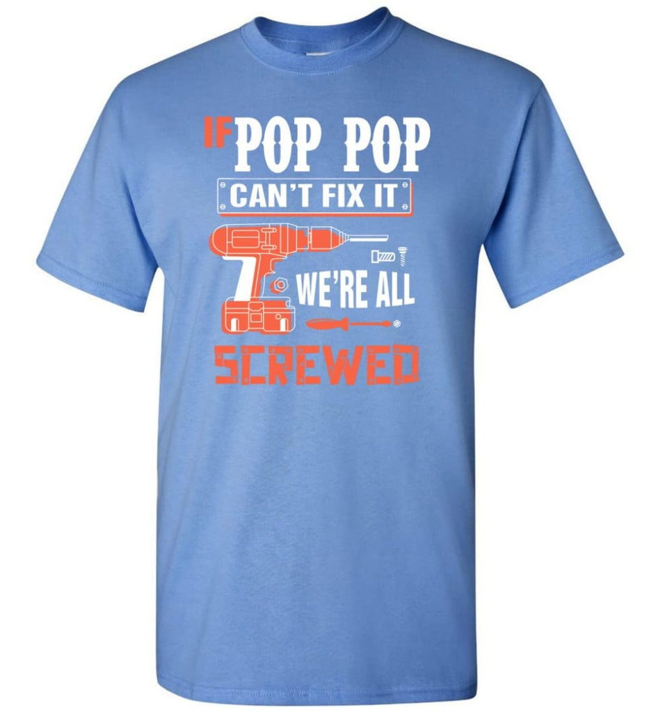 If POP POP Can't Fix It We're All Screwed Grandfather Christmas Present T-Shirt - Carolina Blue / S