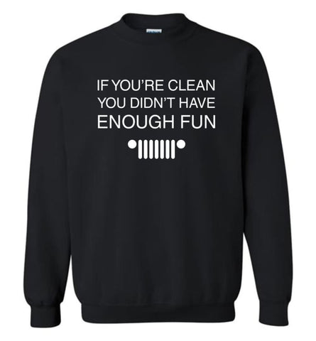 If You'Re Clean You Didn'T Have Enough Fun Jeep Quote - Sweatshirt - Black / M - Sweatshirt
