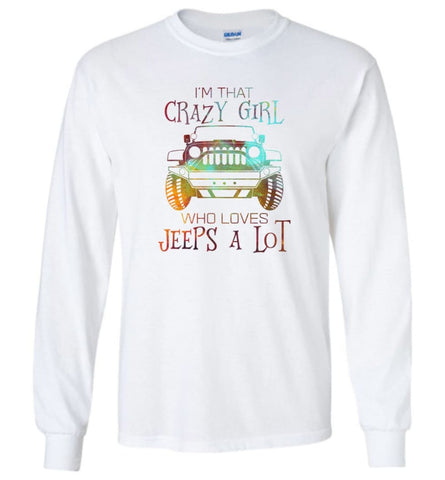 I'm A Crazy Girl Who Love Jeeps A lot - Long Sleeve - White / M - Long Sleeve
